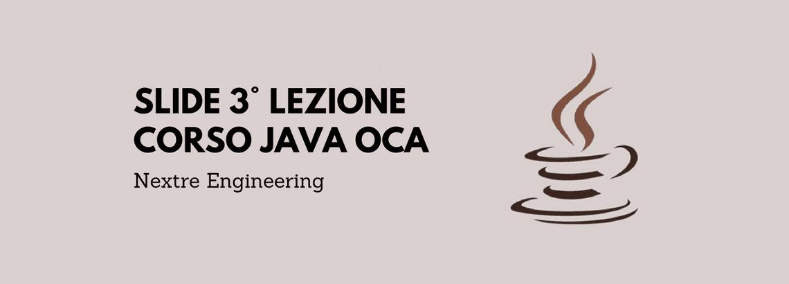 Slide 3° lezione del Corso Java OCA che si è tenuto in Nextre il 14 Novembre